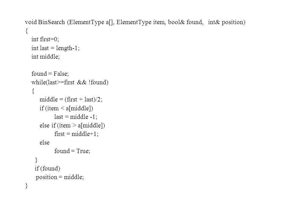 void BinSearch (ElementType a[], ElementType item, bool& found, int& position)